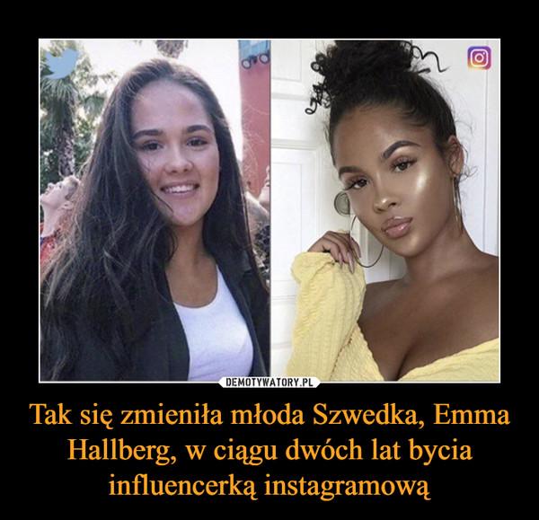 Tak się zmieniła młoda Szwedka, Emma Hallberg, w ciągu dwóch lat bycia influencerką instagramową
