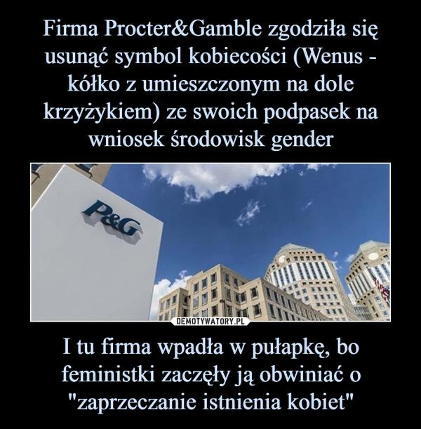 """I tu firma wpadła w pułapkę, bo feministki zaczęły ją obwiniać o """"zaprzeczanie istnienia kobiet"""" –"""
