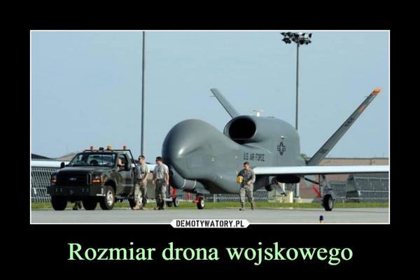 Rozmiar drona wojskowego –