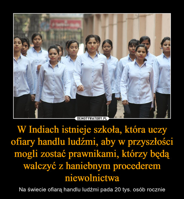 W Indiach istnieje szkoła, która uczy ofiary handlu ludźmi, aby w przyszłości mogli zostać prawnikami, którzy będą walczyć z haniebnym procederem niewolnictwa – Na świecie ofiarą handlu ludźmi pada 20 tys. osób rocznie