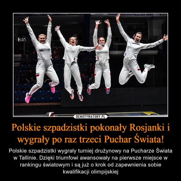 Polskie szpadzistki pokonały Rosjanki i wygrały po raz trzeci Puchar Świata! – Polskie szpadzistki wygrały turniej drużynowy na Pucharze Świata w Tallinie. Dzięki triumfowi awansowały na pierwsze miejsce w rankingu światowym i są już o krok od zapewnienia sobie kwalifikacji olimpijskiej