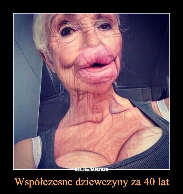 Współczesne dziewczyny za 40 lat –