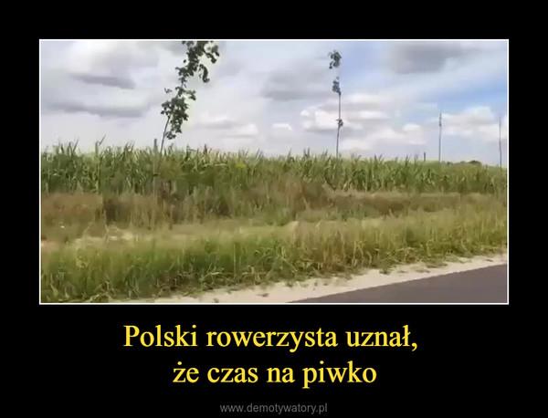 Polski rowerzysta uznał, że czas na piwko –