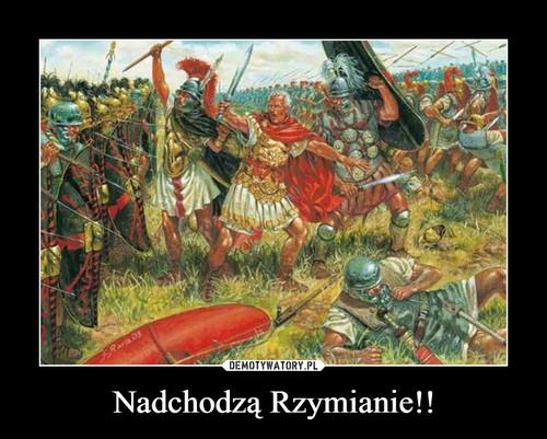Nadchodzą Rzymianie!!