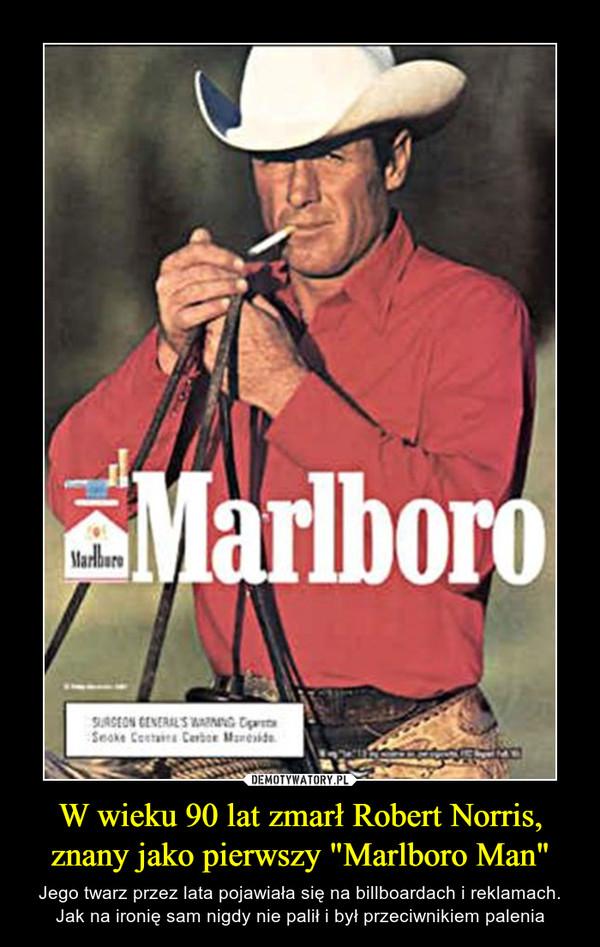 """W wieku 90 lat zmarł Robert Norris, znany jako pierwszy """"Marlboro Man"""" – Jego twarz przez lata pojawiała się na billboardach i reklamach. Jak na ironię sam nigdy nie palił i był przeciwnikiem palenia"""