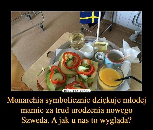 Monarchia symbolicznie dziękuje młodej mamie za trud urodzenia nowego Szweda. A jak u nas to wygląda? –