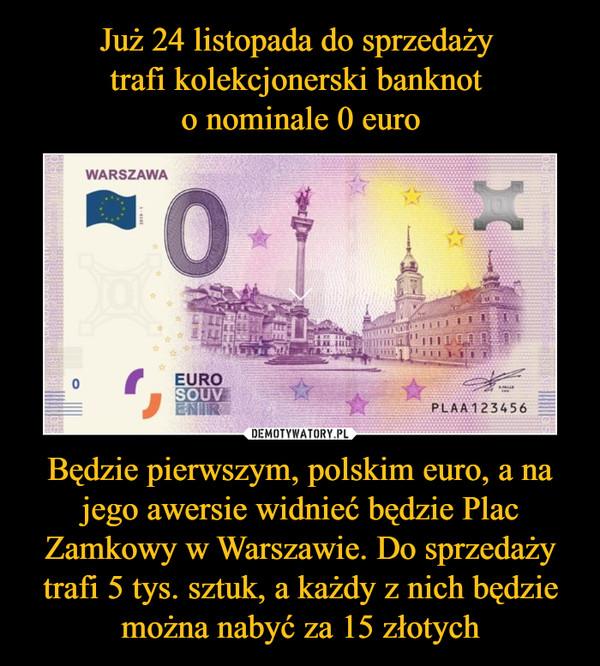 Będzie pierwszym, polskim euro, a na jego awersie widnieć będzie Plac Zamkowy w Warszawie. Do sprzedaży trafi 5 tys. sztuk, a każdy z nich będzie można nabyć za 15 złotych –