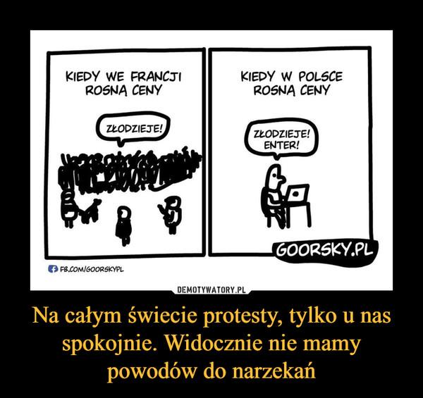 Na całym świecie protesty, tylko u nas spokojnie. Widocznie nie mamy powodów do narzekań –  KIEDY WE FRANCJI ROSNĄ CENYZŁODZIEJE!KIEDY W POLSCE ROSNĄ CENYZŁODZIEJE ENTER