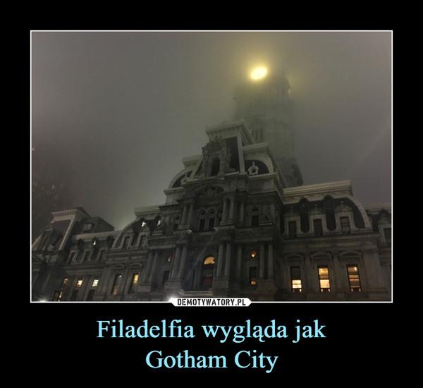 Filadelfia wygląda jakGotham City –