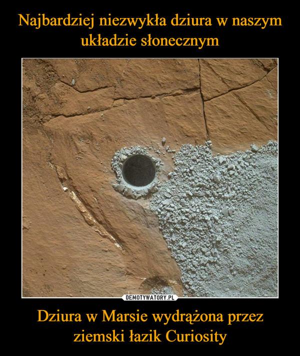 Dziura w Marsie wydrążona przez ziemski łazik Curiosity –