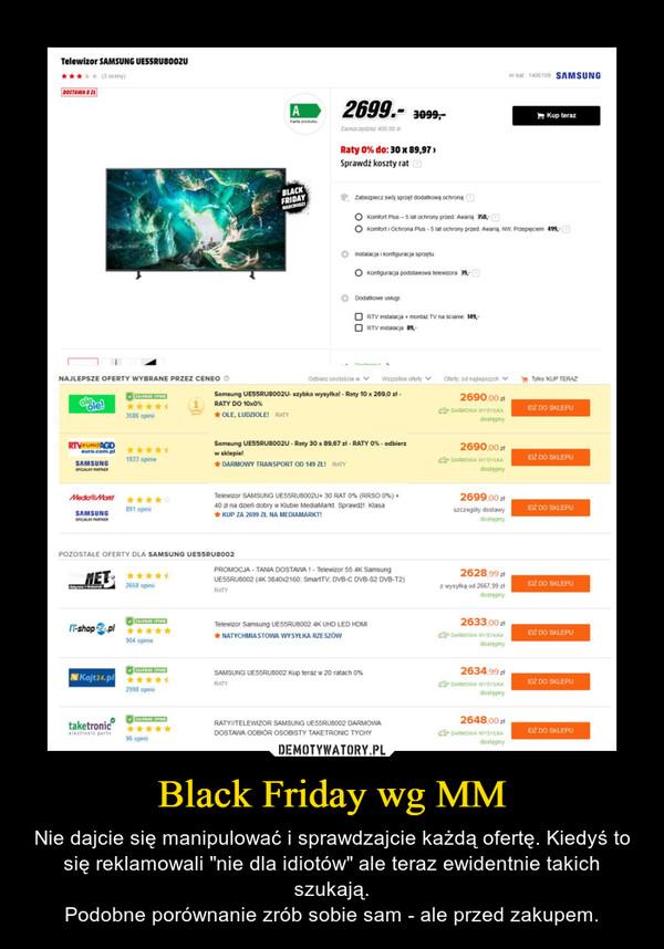 """Black Friday wg MM – Nie dajcie się manipulować i sprawdzajcie każdą ofertę. Kiedyś to się reklamowali """"nie dla idiotów"""" ale teraz ewidentnie takich szukają.Podobne porównanie zrób sobie sam - ale przed zakupem."""