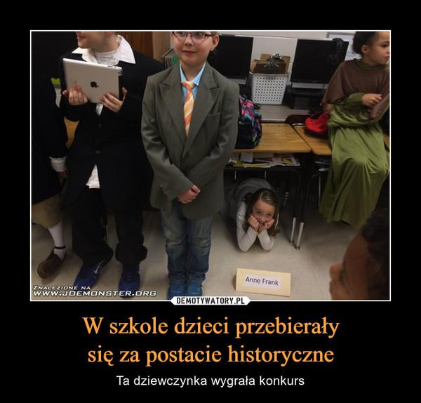 W szkole dzieci przebierałysię za postacie historyczne – Ta dziewczynka wygrała konkurs