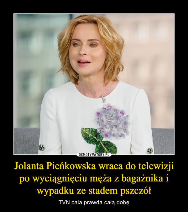 Jolanta Pieńkowska wraca do telewizji po wyciągnięciu męża z bagażnika i wypadku ze stadem pszczół – TVN cala prawda całą dobę