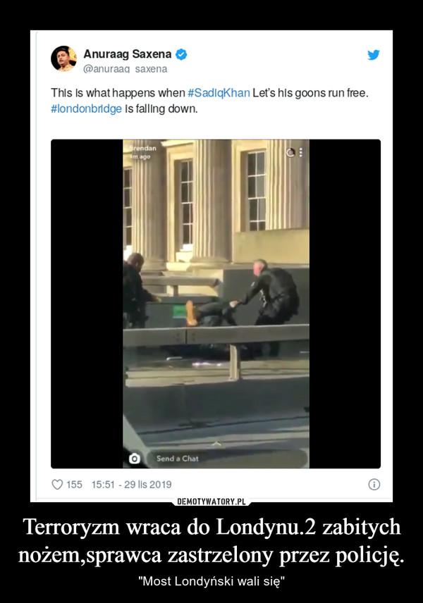 """Terroryzm wraca do Londynu.2 zabitych nożem,sprawca zastrzelony przez policję. – """"Most Londyński wali się"""""""