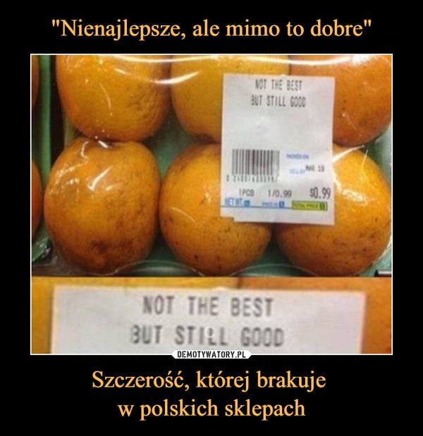 Szczerość, której brakuje w polskich sklepach –  Not the best but still good