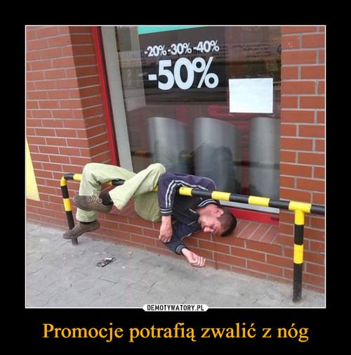 Promocje potrafią zwalić z nóg