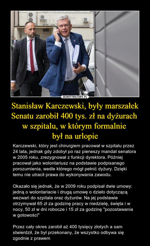 Stanisław Karczewski, były marszałek Senatu zarobił 400 tys. zł na dyżurach  w szpitalu, w którym formalnie  był na urlopie