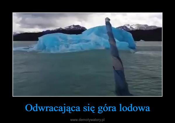 Odwracająca się góra lodowa –