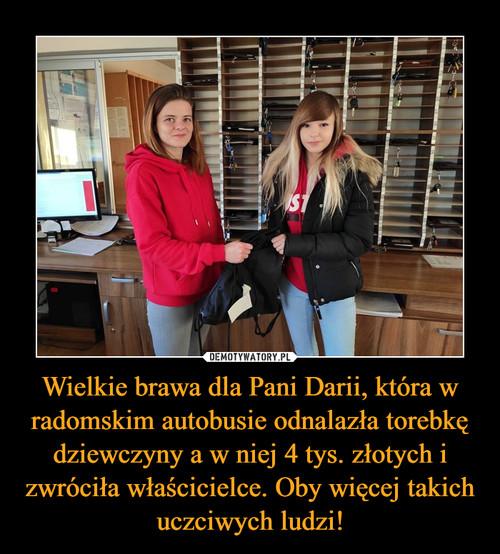 Wielkie brawa dla Pani Darii, która w radomskim autobusie odnalazła torebkę dziewczyny a w niej 4 tys. złotych i zwróciła właścicielce. Oby więcej takich uczciwych ludzi!