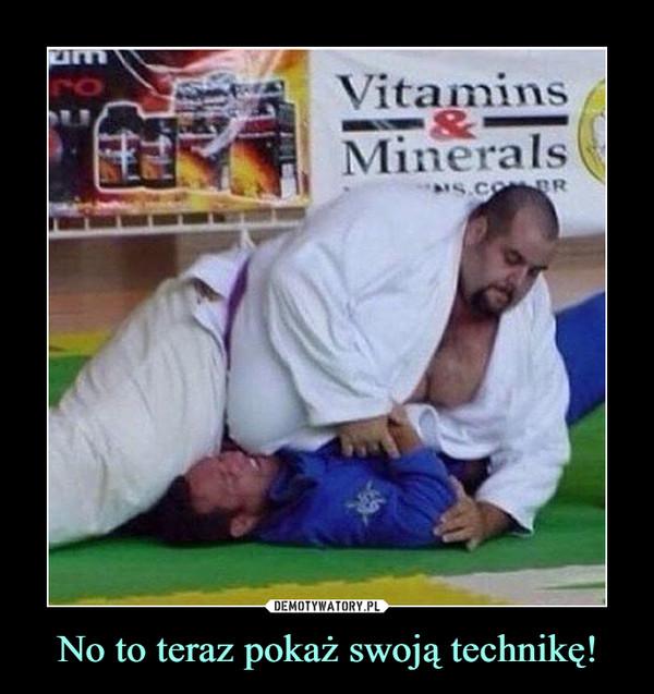 No to teraz pokaż swoją technikę! –