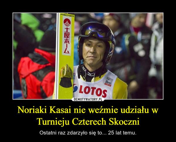 Noriaki Kasai nie weźmie udziału w Turnieju Czterech Skoczni – Ostatni raz zdarzyło się to... 25 lat temu.