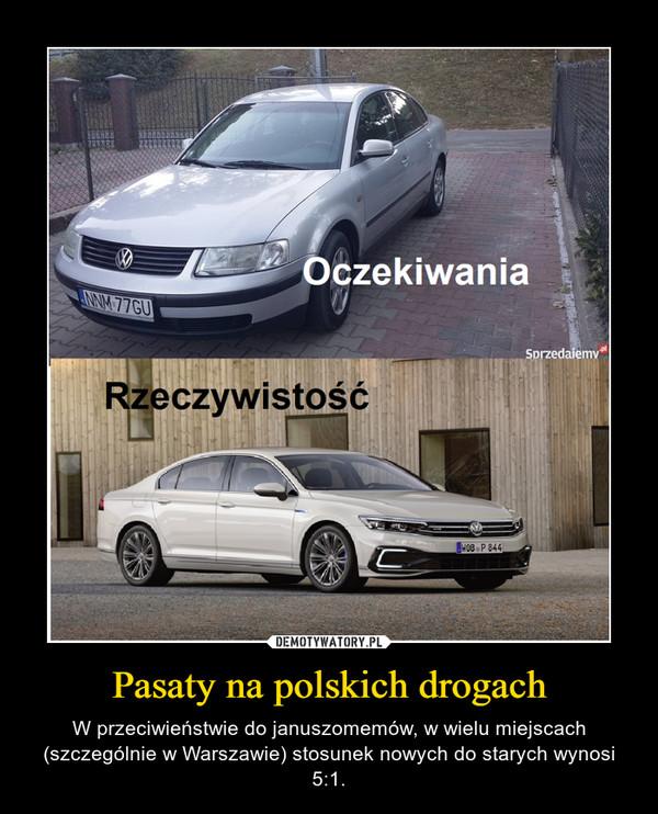 Pasaty na polskich drogach – W przeciwieństwie do januszomemów, w wielu miejscach (szczególnie w Warszawie) stosunek nowych do starych wynosi 5:1.