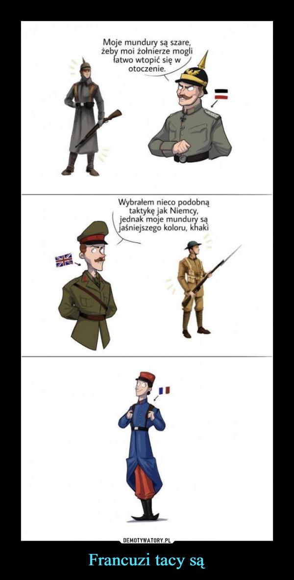 Francuzi tacy są –  Moje mundury są szare żeby moi żołnierze mogli łatwo wtopić się w otoczenie Wybrałem nieco podobną taktykę jak Niemcy, jednak moje mundury są jaśniejszego koloru, khaki