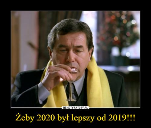 Żeby 2020 był lepszy od 2019!!!