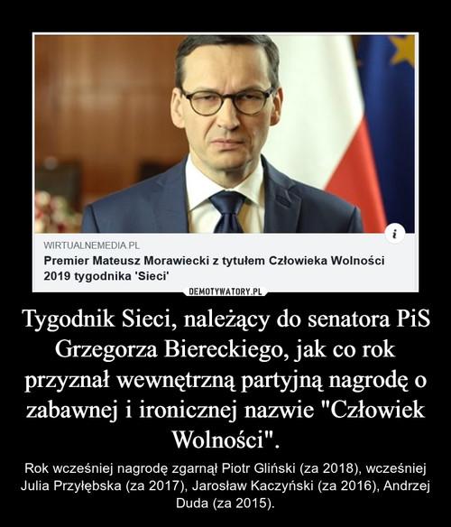 """Tygodnik Sieci, należący do senatora PiS Grzegorza Biereckiego, jak co rok przyznał wewnętrzną partyjną nagrodę o zabawnej i ironicznej nazwie """"Człowiek Wolności""""."""