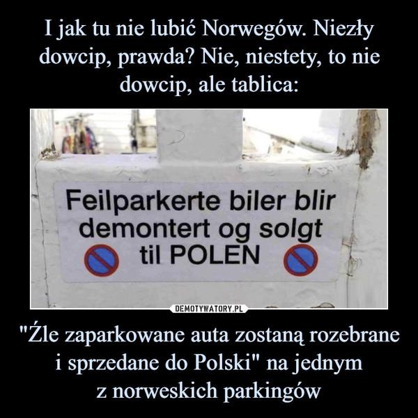 """""""Źle zaparkowane auta zostaną rozebrane i sprzedane do Polski"""" na jednymz norweskich parkingów –"""