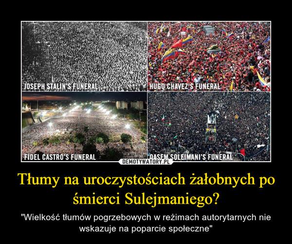 """Tłumy na uroczystościach żałobnych po śmierci Sulejmaniego? – """"Wielkość tłumów pogrzebowych w reżimach autorytarnych nie wskazuje na poparcie społeczne"""""""
