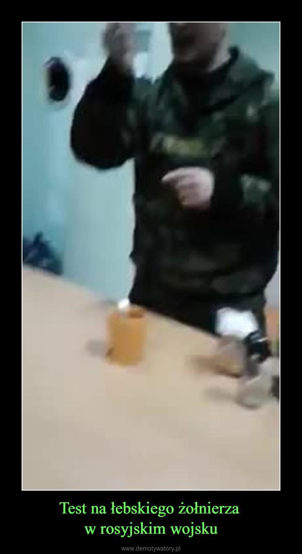 Test na łebskiego żołnierza w rosyjskim wojsku –