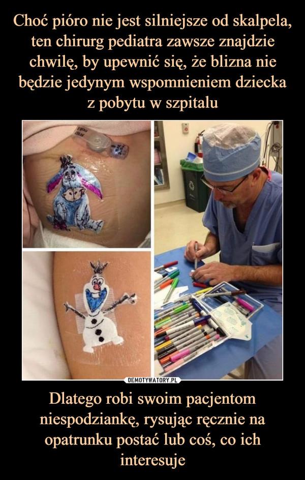 Dlatego robi swoim pacjentom niespodziankę, rysując ręcznie na opatrunku postać lub coś, co ich interesuje –