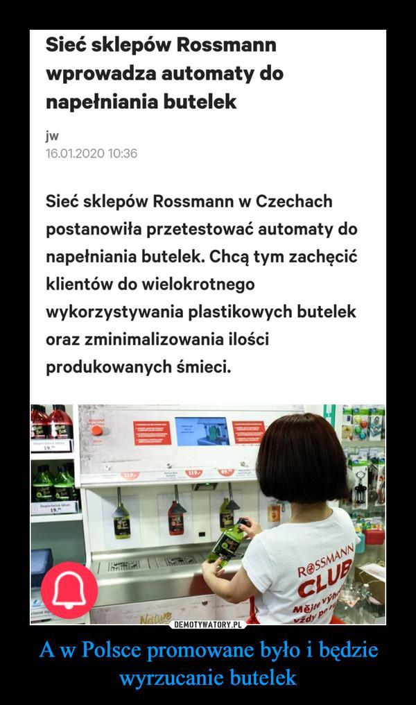A w Polsce promowane było i będzie wyrzucanie butelek –