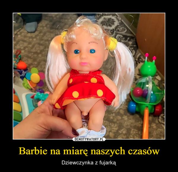 Barbie na miarę naszych czasów – Dziewczynka z fujarką