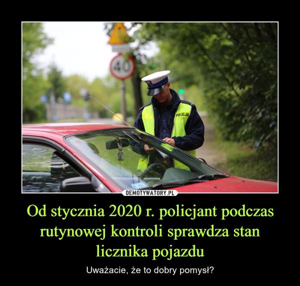 Od stycznia 2020 r. policjant podczas rutynowej kontroli sprawdza stan licznika pojazdu – Uważacie, że to dobry pomysł?