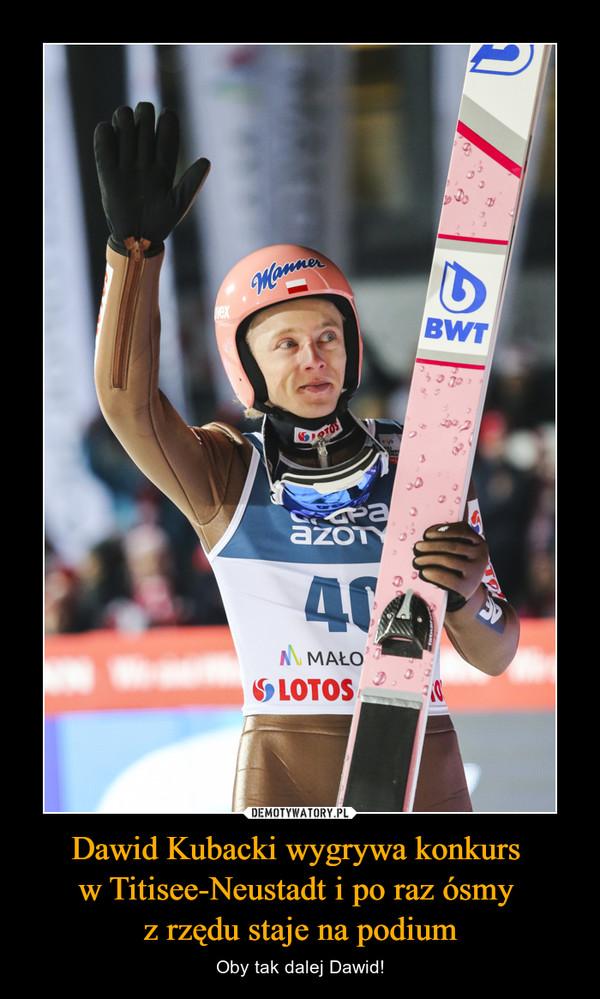 Dawid Kubacki wygrywa konkurs w Titisee-Neustadt i po raz ósmy z rzędu staje na podium – Oby tak dalej Dawid!