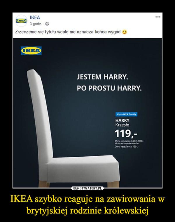 IKEA szybko reaguje na zawirowania w brytyjskiej rodzinie królewskiej –