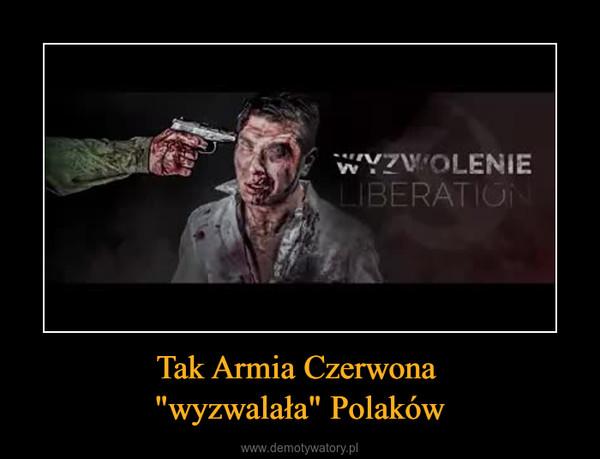 """Tak Armia Czerwona """"wyzwalała"""" Polaków –"""