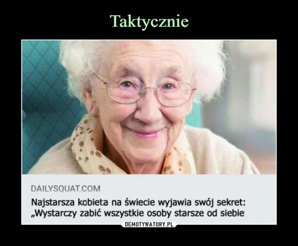 """–  Najstarsza kobiet:a na świecie wyjawia swój sekret: """"Wystarczy zabić wszystkie osoby starsze od siebie"""