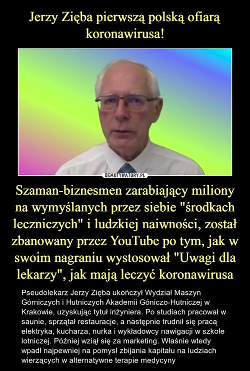 """Jerzy Zięba pierwszą polską ofiarą koronawirusa! Szaman-biznesmen zarabiający miliony na wymyślanych przez siebie """"środkach leczniczych"""" i ludzkiej naiwności, został zbanowany przez YouTube po tym, jak w swoim nagraniu wystosował """"Uwagi dla lekarzy"""", jak mają leczyć koronawirusa"""