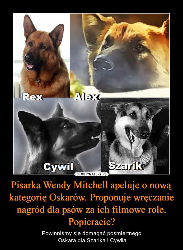 Pisarka Wendy Mitchell apeluje o nową kategorię Oskarów. Proponuje wręczanie nagród dla psów za ich filmowe role. Popieracie? – Powinniśmy się domagać pośmiertnego Oskara dla Szarika i Cywila