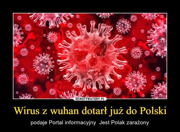 Wirus z wuhan dotarł już do Polski – podaje Portal informacyjny  Jest Polak zarażony
