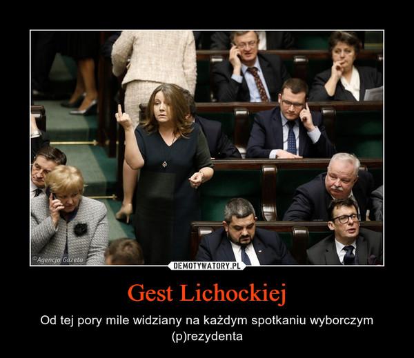 Gest Lichockiej – Od tej pory mile widziany na każdym spotkaniu wyborczym (p)rezydenta