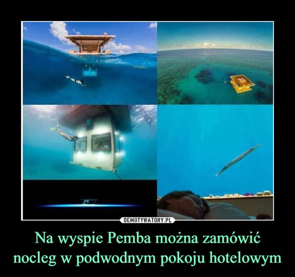 Na wyspie Pemba można zamówić nocleg w podwodnym pokoju hotelowym –