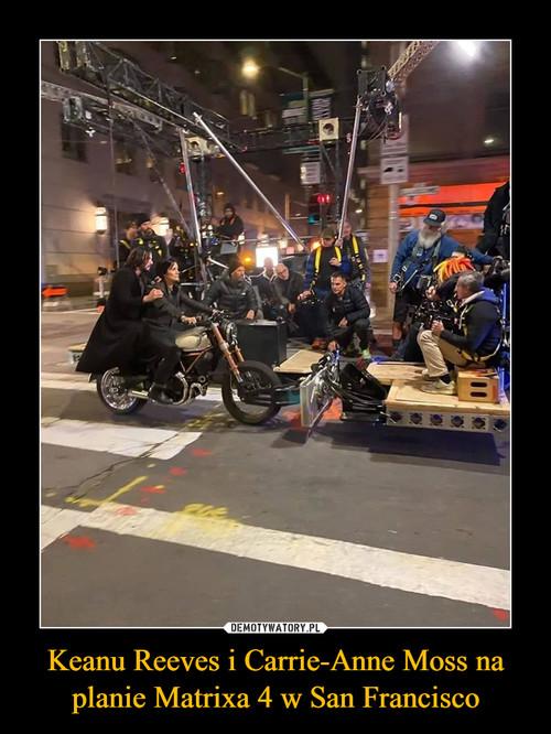 Keanu Reeves i Carrie-Anne Moss na planie Matrixa 4 w San Francisco
