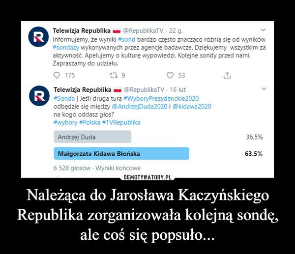 Należąca do Jarosława Kaczyńskiego Republika zorganizowała kolejną sondę, ale coś się popsuło... –