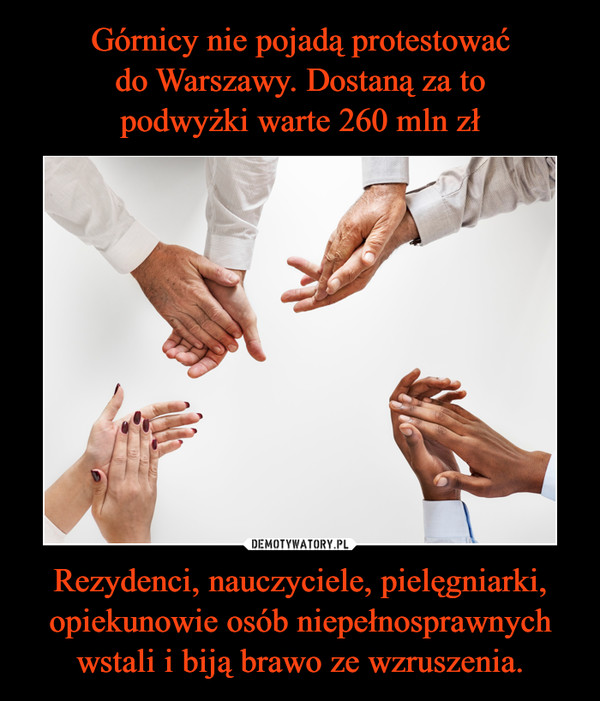 Rezydenci, nauczyciele, pielęgniarki, opiekunowie osób niepełnosprawnych wstali i biją brawo ze wzruszenia. –