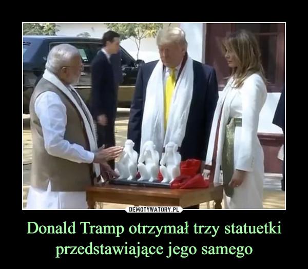Donald Tramp otrzymał trzy statuetki przedstawiające jego samego –