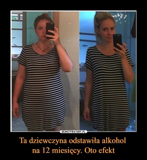 Ta dziewczyna odstawiła alkohol na 12 miesięcy. Oto efekt –